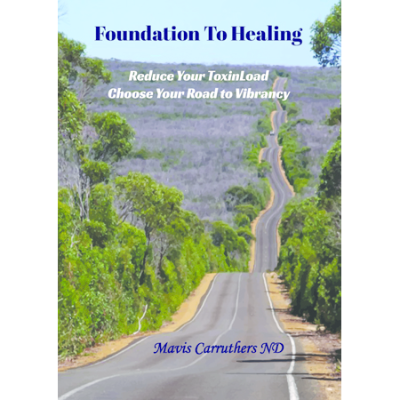 FOUNDATION TO HEALING By MAVIS CARRUTHERS ND