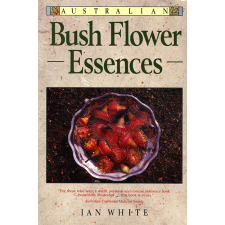AUSTRALIAN BUSH FLOWER ESSENCE BOOK BY IAN WHITE